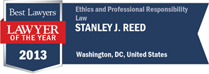 Stanley J. Reed has earned a Lawyer of the Year award for 2013!