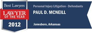Paul D. McNeill has earned a Lawyer of the Year award for 2012!