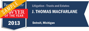 J. Thomas MacFarlane has earned a Lawyer of the Year award for 2013!