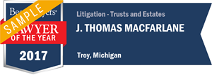 J. Thomas MacFarlane has earned a Lawyer of the Year award for 2017!