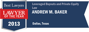 Andrew M. Baker has earned a Lawyer of the Year award for 2013!