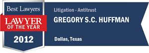Gregory S.C. Huffman has earned a Lawyer of the Year award for 2012!