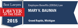 Mary V. Bauman has earned a Lawyer of the Year award for 2015!