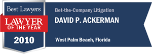 David P. Ackerman has earned a Lawyer of the Year award for 2010!