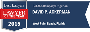 David P. Ackerman has earned a Lawyer of the Year award for 2015!