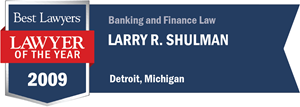 Larry R. Shulman has earned a Lawyer of the Year award for 2009!