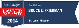 Bruce E. Friedman has earned a Lawyer of the Year award for 2014!