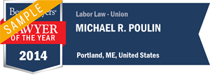 Michael R. Poulin has earned a Lawyer of the Year award for 2014!