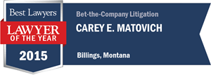 Carey E. Matovich has earned a Lawyer of the Year award for 2015!