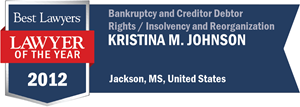 Kristina M. Johnson has earned a Lawyer of the Year award for 2012!