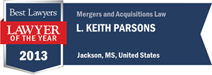 L. Keith Parsons has earned a Lawyer of the Year award for 2013!