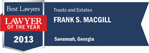 Frank S. Macgill has earned a Lawyer of the Year award for 2013!