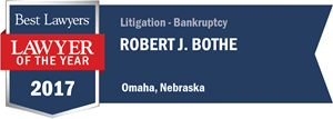 Robert J. Bothe has earned a Lawyer of the Year award for 2017!