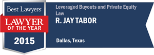 R. Jay Tabor has earned a Lawyer of the Year award for 2015!