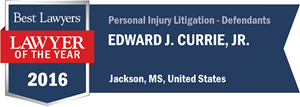 Edward J. Currie, Jr. has earned a Lawyer of the Year award for 2016!