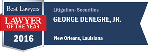George Denegre, Jr. has earned a Lawyer of the Year award for 2016!