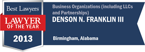 Denson N. Franklin III has earned a Lawyer of the Year award for 2013!