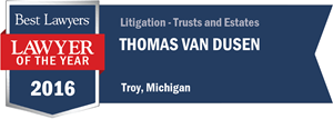 Thomas Van Dusen has earned a Lawyer of the Year award for 2016!