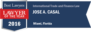 Jose A. Casal has earned a Lawyer of the Year award for 2016!