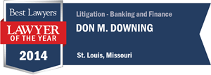 Don M. Downing has earned a Lawyer of the Year award for 2014!