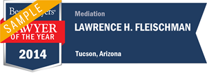 Lawrence H. Fleischman has earned a Lawyer of the Year award for 2014!