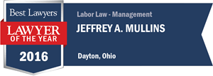 Jeffrey A. Mullins has earned a Lawyer of the Year award for 2016!