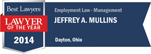 Jeffrey A. Mullins has earned a Lawyer of the Year award for 2014!