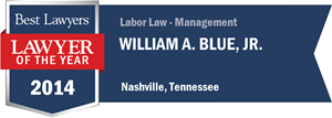 William A. Blue, Jr. has earned a Lawyer of the Year award for 2014!
