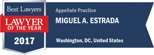 Miguel A. Estrada has earned a Lawyer of the Year award for 2017!