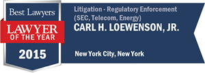 Carl H. Loewenson, Jr. has earned a Lawyer of the Year award for 2015!