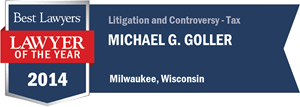 Michael G. Goller has earned a Lawyer of the Year award for 2014!