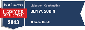Ben W. Subin has earned a Lawyer of the Year award for 2013!