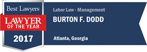 Burton F. Dodd has earned a Lawyer of the Year award for 2017!