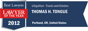 Thomas H. Tongue has earned a Lawyer of the Year award for 2012!