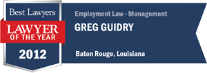 Greg Guidry has earned a Lawyer of the Year award for 2012!