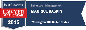 Maurice Baskin has earned a Lawyer of the Year award for 2015!