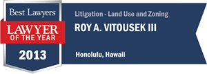 Roy A. Vitousek III has earned a Lawyer of the Year award for 2013!