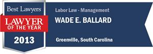 Wade E. Ballard has earned a Lawyer of the Year award for 2013!