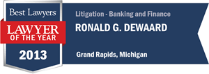 Ronald G. DeWaard has earned a Lawyer of the Year award for 2013!
