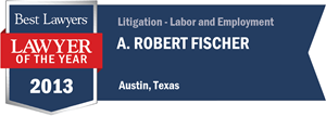 A. Robert Fischer has earned a Lawyer of the Year award for 2013!