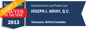 Joseph J. Arvay , Q.C. has earned a Lawyer of the Year award for 2013!