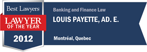 Louis Payette has earned a Lawyer of the Year award for 2012!
