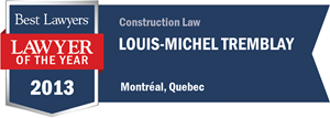 Louis-Michel Tremblay has earned a Lawyer of the Year award for 2013!