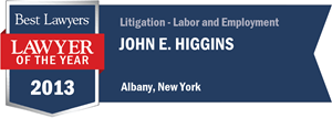 John E. Higgins has earned a Lawyer of the Year award for 2013!