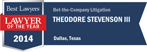 Theodore Stevenson III has earned a Lawyer of the Year award for 2014!