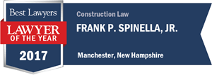 Frank P. Spinella, Jr. has earned a Lawyer of the Year award for 2017!