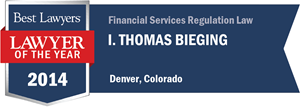I. Thomas Bieging has earned a Lawyer of the Year award for 2014!