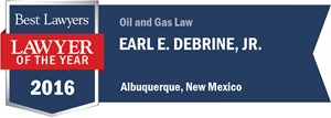 Earl E. DeBrine has earned a Lawyer of the Year award for 2016!