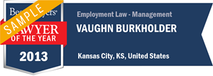 Vaughn Burkholder has earned a Lawyer of the Year award for 2013!