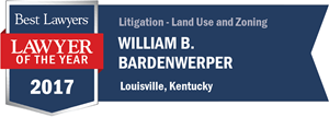 William B. Bardenwerper has earned a Lawyer of the Year award for 2017!